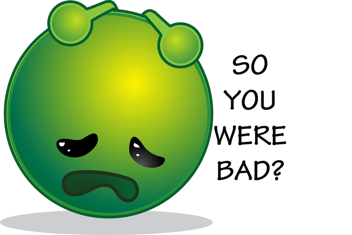 So you were bad?